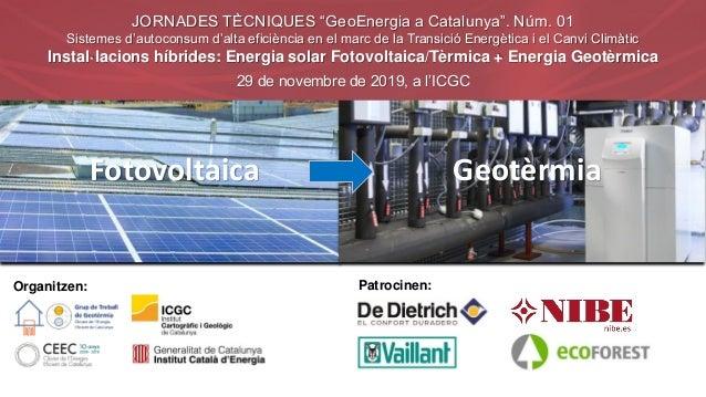 """Organitzen: Patrocinen: JORNADES TÈCNIQUES """"GeoEnergia a Catalunya"""". Núm. 01 Sistemes d'autoconsum d'alta eficiència en el..."""
