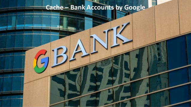 Cache – Bank Accounts by Google