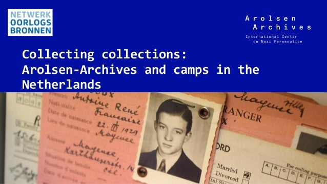 Arolsen Archives Collecting collections: Arolsen-Archives and camps in the Netherlands 22.11.2019Bad Arolsen, 1