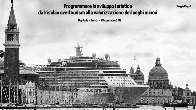 Programmarelosviluppoturistico SergioCagol dalrischioovertourismallavalorizzazionedeiluoghiminori Ospitalia-Trento-29novem...