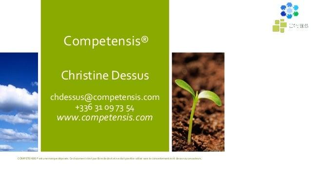 Competensis® Christine Dessus chdessus@competensis.com +336 31 09 73 54 www.competensis.com COMPETENSIS® est une marque dé...