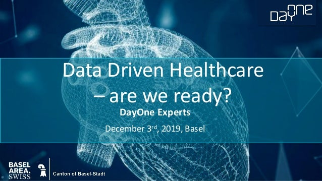 DayOne Experts December 3rd, 2019, Basel Data Driven Healthcare – are we ready?