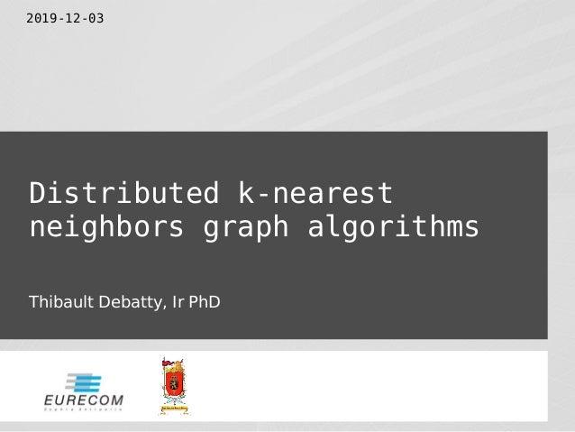 Distributed k-nearest neighbors graph algorithms Thibault Debatty, Ir PhD 2019-12-03