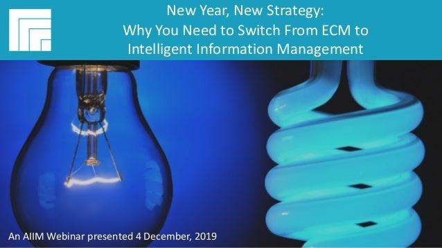 Underwritten by: #AIIMYour Digital Transformation Begins with Intelligent Information Management New Year, New Strategy: W...