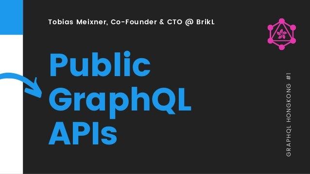 Tobias Meixner, Co-Founder & CTO @ BrikL Public GraphQL APIs GRAPHQLHONGKONG#1