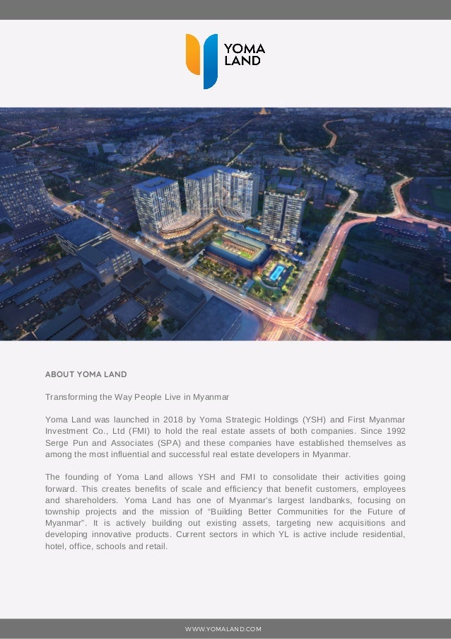 ABOUT YOMA LAND Transforming the Way People Live in Myanmar Yoma Land was launched in 2018 by Yoma Strategic Holdings (YSH...