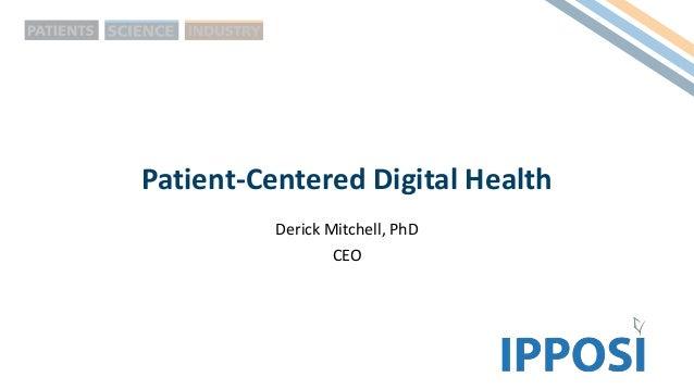 Patient-Centered Digital Health Derick Mitchell, PhD CEO