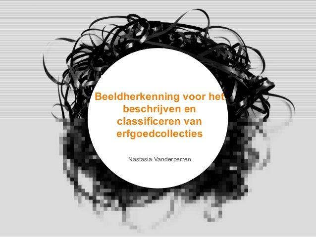 Bert Lemmens Alina Saenko bertb@packed.be alina@packed.be @PACKEDvzw Beeldherkenning voor het beschrijven en classificeren...