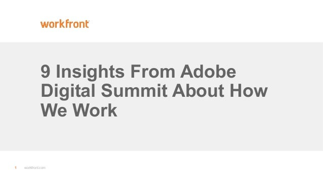 1 workfront.com 9 Insights From Adobe Digital Summit About How We Work