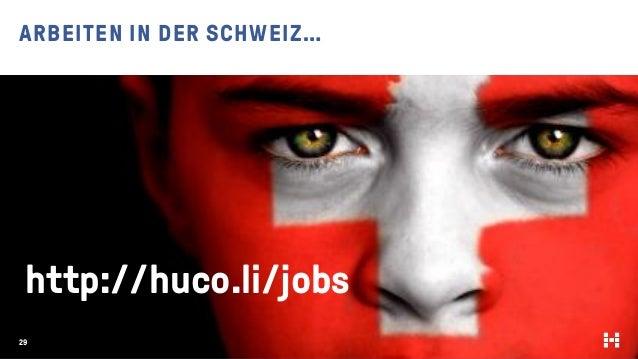ARBEITEN IN DER SCHWEIZ… 29 http://huco.li/jobs