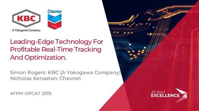1 Leading-Edge Technology For Profitable Real-Time Tracking And Optimization. Simon Rogers: KBC (A Yokogawa Company) Nicho...