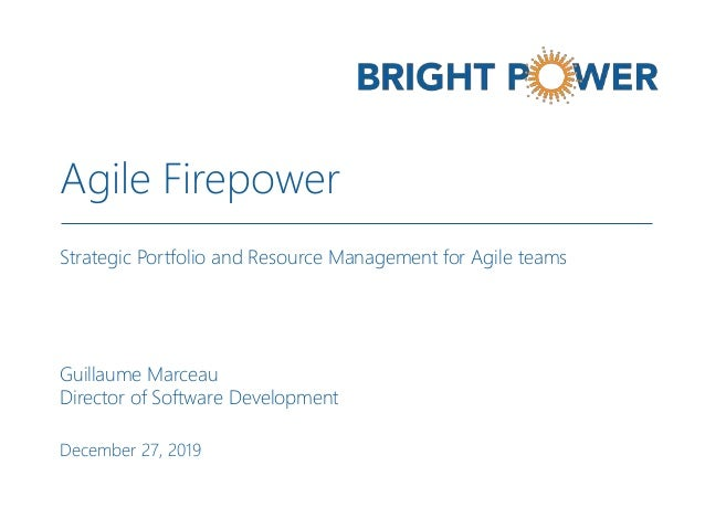 December 27, 2019 Strategic Portfolio and Resource Management for Agile teams Agile Firepower Guillaume Marceau Director o...