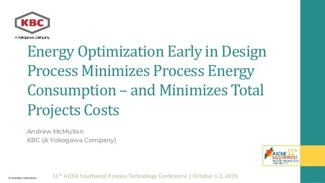 11th AIChE Southwest Process Technology Conference | October 1-2, 2019 Energy Optimization Early in Design Process Minimiz...