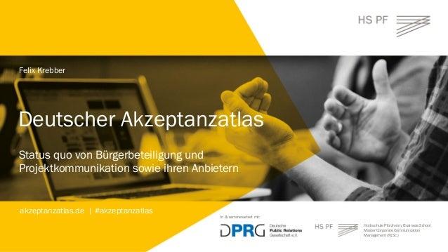 1 / 44 Deutscher Akzeptanzatlas Deutscher Akzeptanzatlas Felix Krebber Status quo von Bürgerbeteiligung und Projektkommuni...