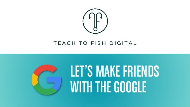 LET'S MAKE FRIENDS WITH THE GOOGLE