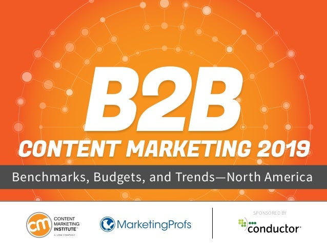 B2BCONTENT MARKETING 2019 Benchmarks, Budgets, and Trends—North America SPONSORED BY