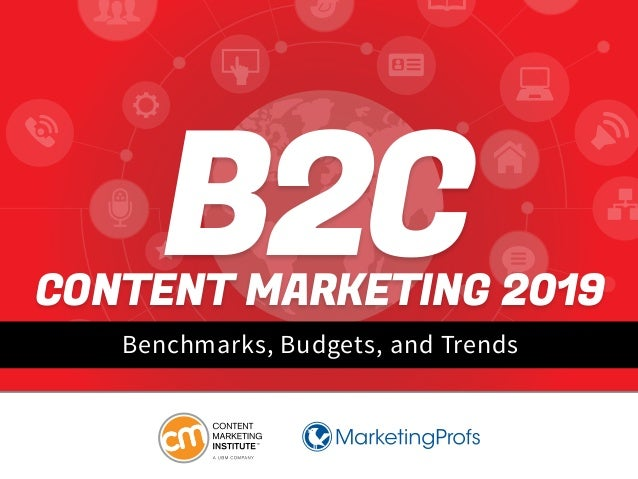 Benchmarks, Budgets, and Trends B2CCONTENT MARKETING 2019