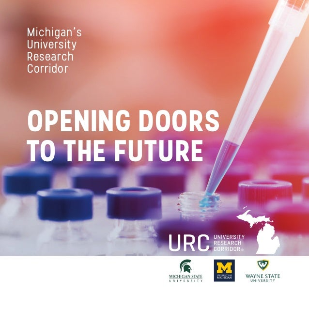 OPENING DOORS TO THE FUTURE Michigan's University Research Corridor