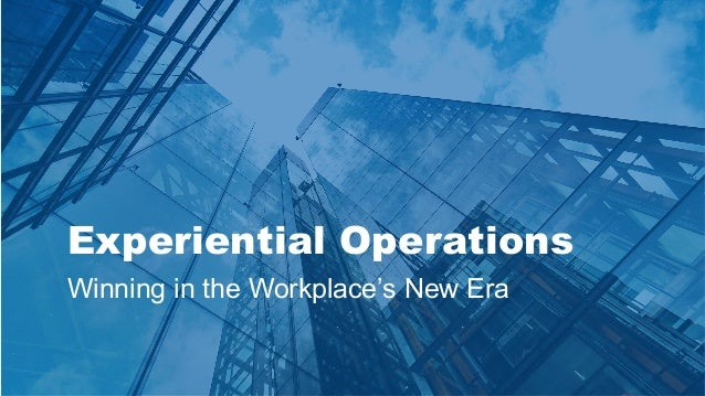 Experiential Operations Winning in the Workplace's New Era