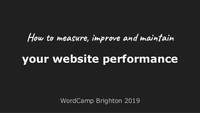 your website performance WordCamp Brighton 2019 How to measure, improve and maintain