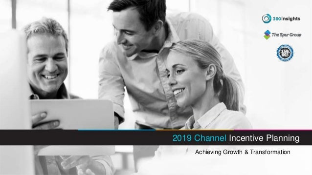2019 Channel Incentive Planning Achieving Growth & Transformation