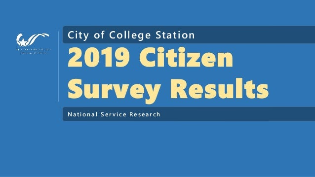 City of College Station 2019 Citizen Survey Results N a t i o n a l S e r v i c e Re s e a r c h
