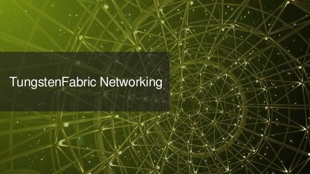 © 2018 Juniper Networks TungstenFabric Networking