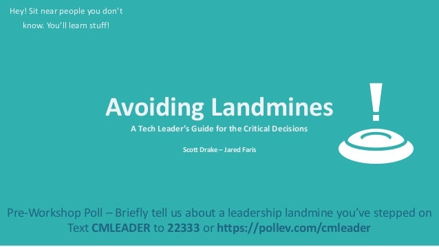 Avoiding Landmines A Tech Leader's Guide for the Critical Decisions Scott Drake – Jared Faris Hey! Sit near people you don...