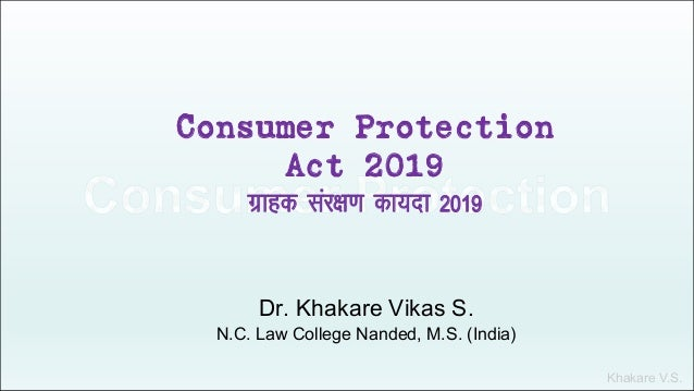 Khakare V.S. Consumer Protection Act 2019 xzkgd laj{k.k dk;nk 2019 Dr. Khakare Vikas S. N.C. Law College Nanded, M.S. (Ind...