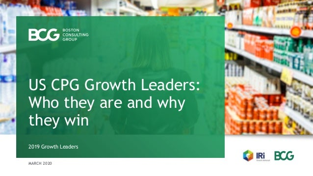 MARCH 2020 2019 Growth Leaders US CPG Growth Leaders: Who they are and why they win