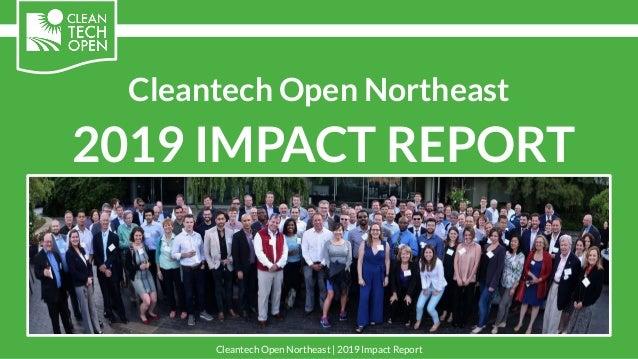 Cleantech Open Northeast 2019 IMPACT REPORT Cleantech Open Northeast | 2019 Impact Report