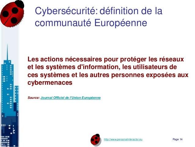 http://www.personalinteractor.eu Cybersécurité: définition de la communauté Européenne Les actions nécessaires pour protég...