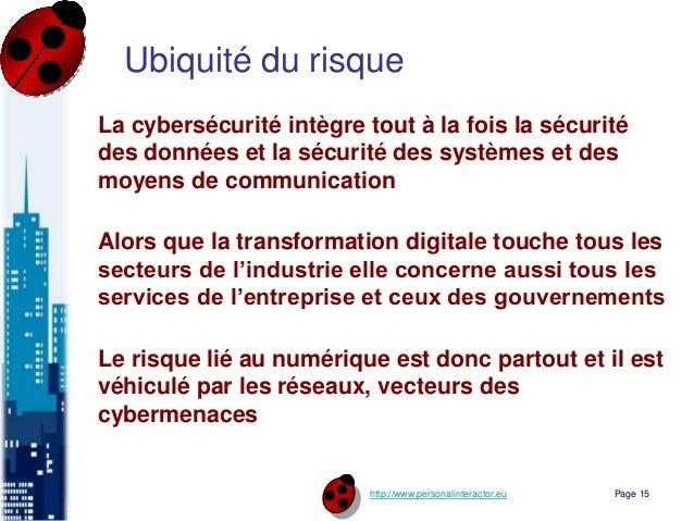http://www.personalinteractor.eu Ubiquité du risque La cybersécurité intègre tout à la fois la sécurité des données et la ...