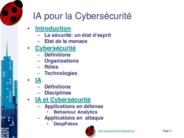 http://www.personalinteractor.eu IA pour la Cybersécurité • Introduction – La sécurité: un état d'esprit – Etat de la mena...