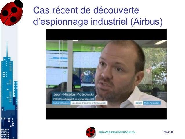http://www.personalinteractor.eu Cas récent de découverte d'espionnage industriel (Airbus) Page 23