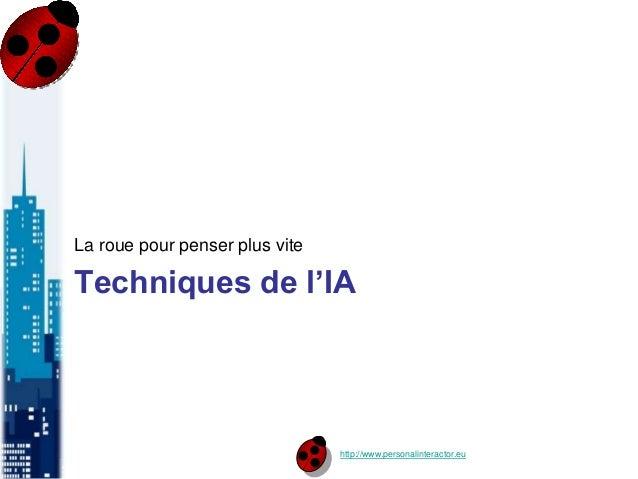 http://www.personalinteractor.eu Techniques de l'IA La roue pour penser plus vite