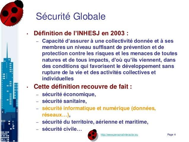 http://www.personalinteractor.eu Sécurité Globale • Définition de l'INHESJ en 2003 : – Capacité d'assurer à une collectivi...