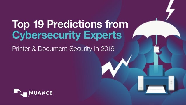 Top 19 Predictions from Cybersecurity Experts Printer & Document Security in 2019