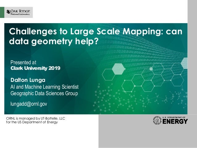 ORNL is managed by UT-Battelle, LLC for the US Department of Energy Challenges to Large Scale Mapping: can data geometry h...