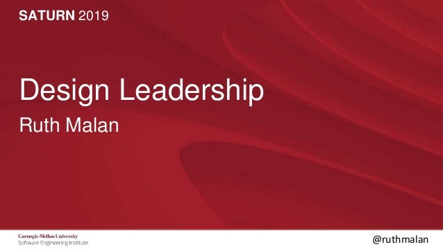 SATURN 2019 SATURN 2019 1 Design Leadership Ruth Malan @ruthmalan
