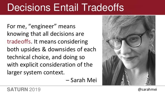 """SATURN 2019 18 Decisions Entail Tradeoffs For me, """"engineer"""" means knowing that all decisions are tradeoffs. It means cons..."""