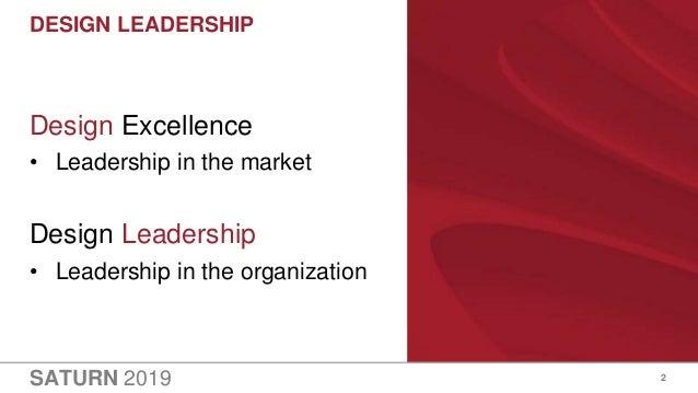 SATURN 2019 DESIGN LEADERSHIP 2 Design Excellence • Leadership in the market Design Leadership • Leadership in the organiz...