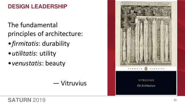 SATURN 2019 DESIGN LEADERSHIP 33 The fundamental principles of architecture: •firmitatis: durability •utilitatis: utility ...