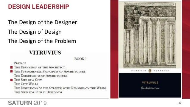 SATURN 2019 DESIGN LEADERSHIP The Design of the Designer The Design of Design The Design of the Problem 40