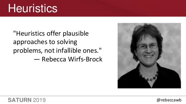 """SATURN 2019 Heuristics """"Heuristics offer plausible approaches to solving problems, not infallible ones."""" — Rebecca Wirfs-B..."""