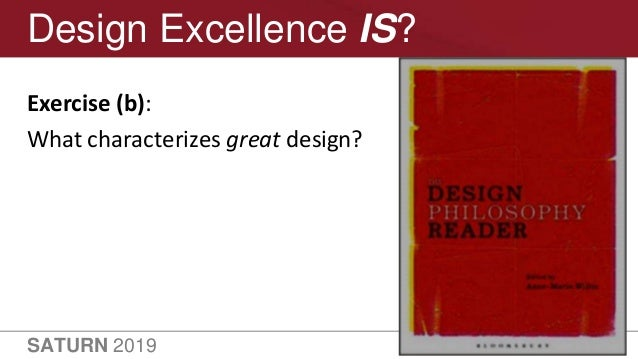 SATURN 2019 5 Design Excellence IS? Exercise (b): What characterizes great design?