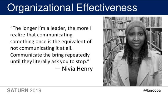 """SATURN 2019 56 Organizational Effectiveness """"The longer I'm a leader, the more I realize that communicating something once..."""