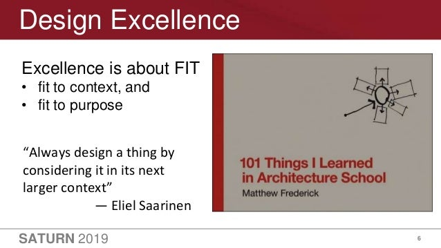 """SATURN 2019 6 Design Excellence Excellence is about FIT • fit to context, and • fit to purpose """"Always design a thing by c..."""