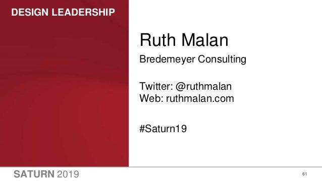 SATURN 2019 DESIGN LEADERSHIP 61 Ruth Malan Bredemeyer Consulting Twitter: @ruthmalan Web: ruthmalan.com #Saturn19