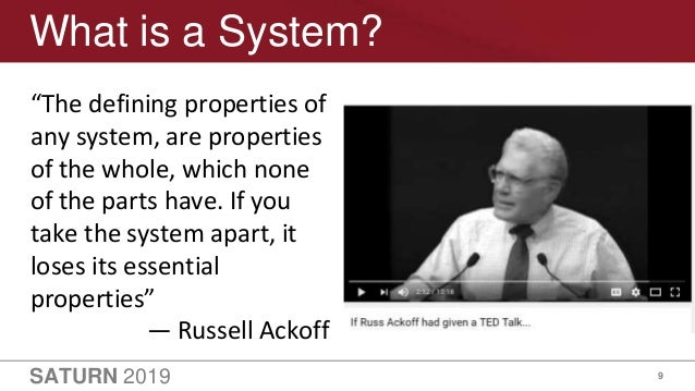 """SATURN 2019 9 What is a System? """"The defining properties of any system, are properties of the whole, which none of the par..."""